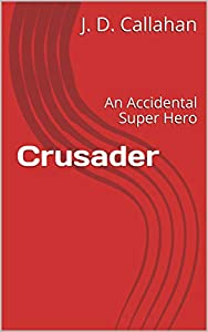 Crusader: An Accidental Super Hero