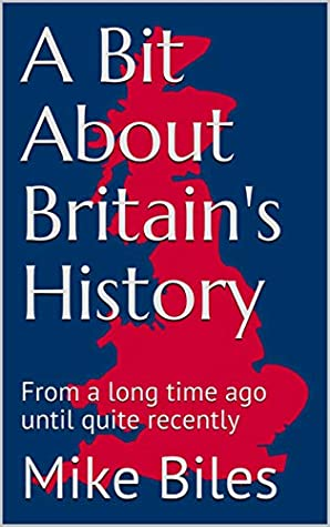 A Bit About Britain's History by Mike  Biles
