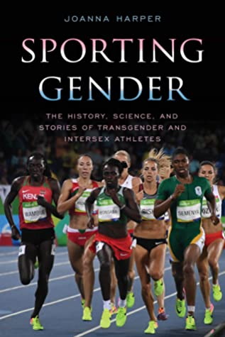 Sporting Gender: The History, Science, and Stories of Transgender and Intersex Athletes