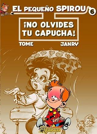 El pequeno Spirou 6 No olvides tu capucha! / Little Spirou 6 ... by Tome