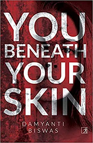 You Beneath Your Skin by Damyanti Biswas