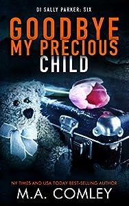 Goodbye My Precious Child (DI Sally Parker #6)