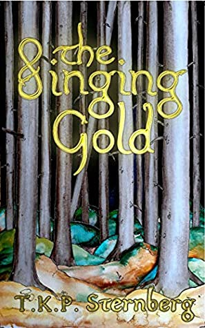 The Singing Gold by T.K.P Sternberg