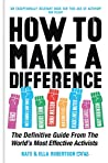 How to Make a Difference: The Definitive Guide from the World's Most Effective Activists