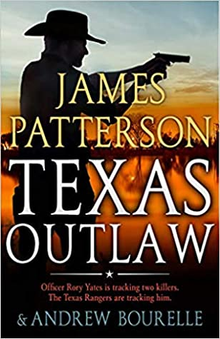 Texas Outlaw (Rory Yates) Bk 2 - James Patterson, Andrew Bourelle