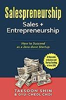 Salespreneurship: Sales + Entrepreneurship: How to Succeed as a Zero-Base Startup