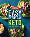 Easy Everyday Keto: Healthy Kitchen-Perfected Recipes