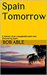 Spain Tomorrow: A memoir of an unexpected event and discovering Spain