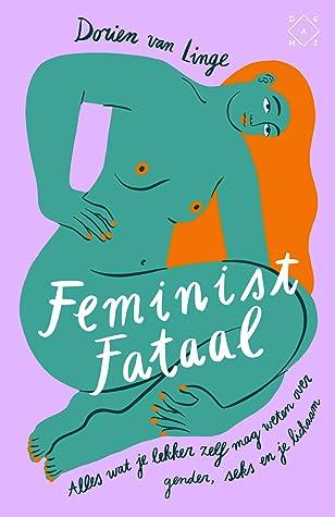 Feminist fataal: Alles wat je lekker zelf mag weten over gender, seks en je lichaam