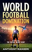 The Virtual Talent Scout (World Football Domination #1)