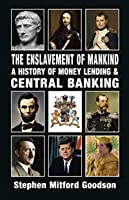 The Enslavement of Mankind: A History of Money Lending and Central Banking