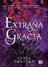 Extraña gracia by Tessa Gratton