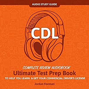 CDL Test Study Guide! Ultimate Test Prep Book To Help You Learn & Get Your Commercial Driver's License!: Complete Review Audiobook!