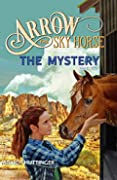 Arrow the Sky Horse: The Mystery: Book Two