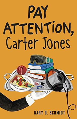 Pay Attention, Carter Jones by Gary D  Schmidt