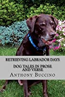 Retrieving Labrador Days: Dog tales in prose and verse