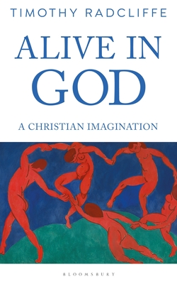 Timothy Radcliffe, Alive in God: A Christian Imagination