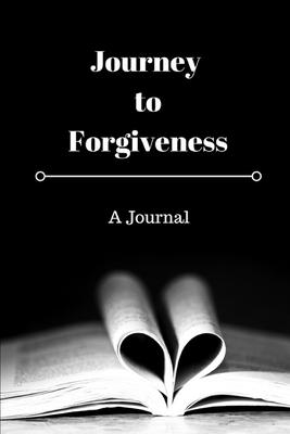 A Journey to Forgiveness: A Journal