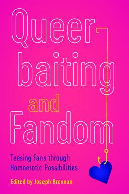 Queerbaiting and Fandom: Teasing Fans through Homoerotic Possibilities