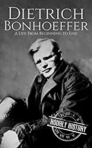 Dietrich Bonhoeffer: A Life from Beginning to End