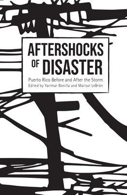 Aftershocks of disaster : Puerto Rico before and after the storm, Yarimar Bonilla and Marisol LeBrón (Author)