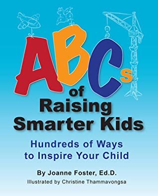 ABCs of Raising Smarter Kids: Hundreds of Ways to Inspire Your Child