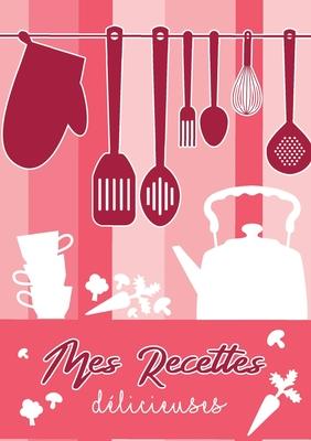 Mes Recettes Delicieuses Cahier De Recettes Livre De Cuisine