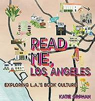 Read Me, Los Angeles: Exploring L.A.'s Book Culture