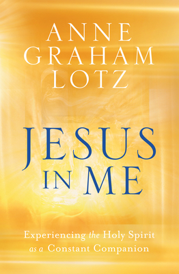 Jesus in Me: Experiencing the Constant Companionship of the Holy Spirit