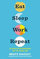 Eat Sleep Work Repeat: 30 Ways to Fix Your Work Culture and Fall in Love with Your Job Again