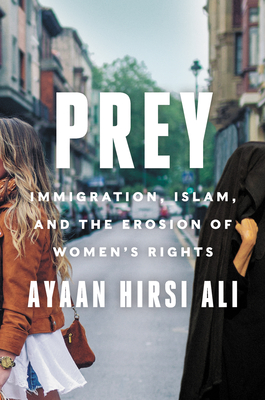 Prey: Immigration, Islam, and the Erosion of Women's Rights