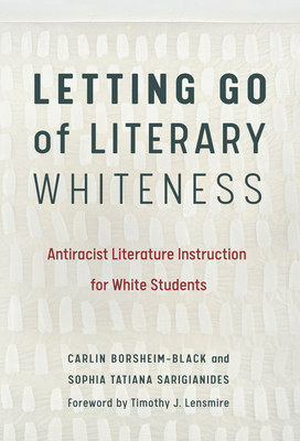 Letting Go of Literary Whiteness: Antiracist Literature Instruction for White Students