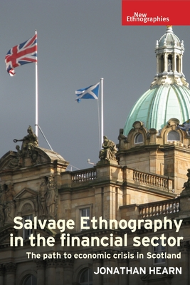 Salvage Ethnography in the Financial Sector The Path to Economic Crisis in Scotland