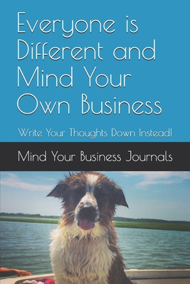Everyone is Different and Mind Your Own Business: Write Your Thoughts Down Instead!