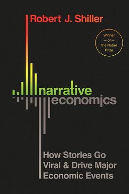 Narrative Economics: How Stories Go Viral and Drive Major Economic Events
