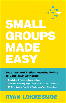 Small Groups Made Easy: Practical and Biblical Starting Points to Lead Your Gathering
