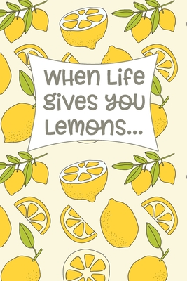 When Life Gives You Lemons Make Lemonade Writing Journal Or Inspirational Notebook 6x9 120 Blank Lined Pages By Km Inspirations