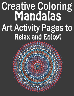 Creative Coloring Mandalas Art Activity Pages To Relax And ...