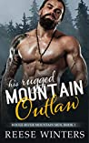 His Rugged Mountain Outlaw (Rouge River Mountain Men #1)