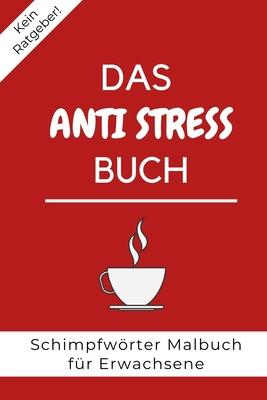 Kein Ratgeber Das Anti Stress Buch Schimpfw Rter Malbuch F R