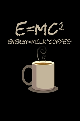 E Mc2 Energy Milk Coffee2 Blank 5x5 Grid Squared Engineering Graph Paper Journal To Write In Quadrille Coordinate Notebook For Math And Science Students By Not A Book