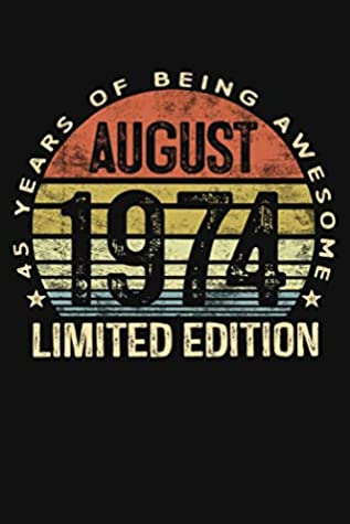 August 1974 Limited Edition 45 Years of Being Awesome: Forty Five 45th Birthday Gifts Blank Lined Notebook 45 Yrs Old Bday Present Mom Dad Turning 45 Born In 1974 Anniversary Diary Forty Fifth B-Day