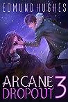 Arcane Dropout 3