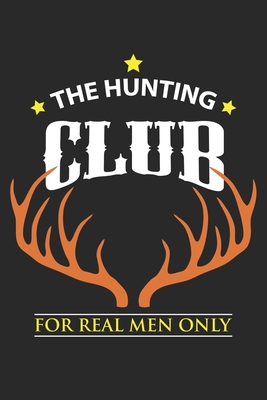 The Hunting Club For Real Men Only: Deer Hunting Sniper Rifle ruled Notebook 6x9 Inches - 120 lined pages for notes, drawings, formulas - Organizer writing book planner diary