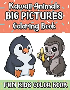 Kawaii Animals Big Pictures Coloring Book Fun Kids Color Book: Large Full Page Black And White Drawings To Be Colored In By Children And Kids Of All Ages
