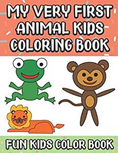 My Very First Animal Kids Coloring Book Fun Kids Color Book: Large Full Page Black And White Drawings To Be Colored In By Children And Kids Of All Ages