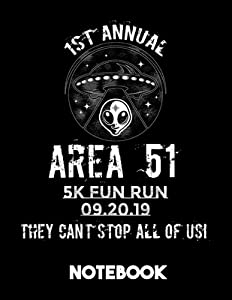 1st Annual Area 51 5k Fun Run 09.20.19 They Can't Stop All Of Us Notebook: Lined Journal To Record The Heroic Storm Area 51 Event. A Memory Keepsake That Could Be Pass On To Your Kids.