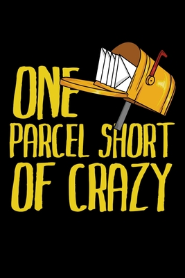One Parcel Short Of Crazy Still Searching For Funny Postal Worker