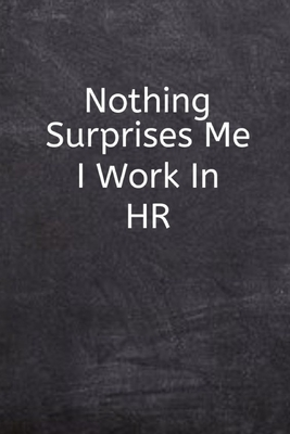 Nothing Surprises Me I Work In Hr Funny Quote Human