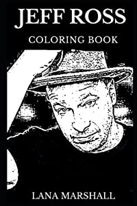 Jeff Ross Coloring Book: Legendary The Roastmaster General and Famous Stand-up Genius, Acclaimed Comedian and Cultural Icon Inspired Adult Coloring Book